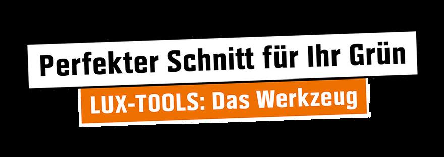 Perfekter Schnitt für Ihr Grün - LUX-TOOLS: das Werkzeug